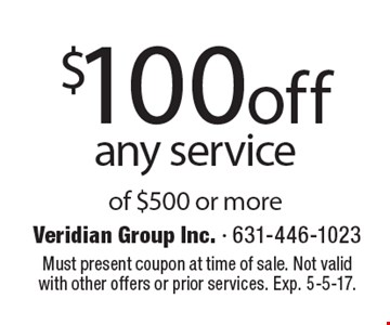 $100 off any service of $500 or more. Must present coupon at time of sale. Not valid with other offers or prior services. Exp. 5-5-17.
