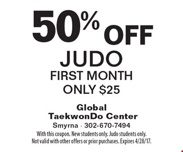 50% off Judo, First Month Only $25. With this coupon. New students only. Judo students only. Not valid with other offers or prior purchases. Expires 4/28/17.