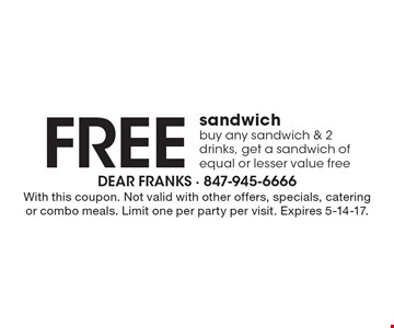 Free sandwich. Buy any sandwich & 2 drinks, get a sandwich of equal or lesser value free. With this coupon. Not valid with other offers, specials, catering or combo meals. Limit one per party per visit. Expires 5-14-17.