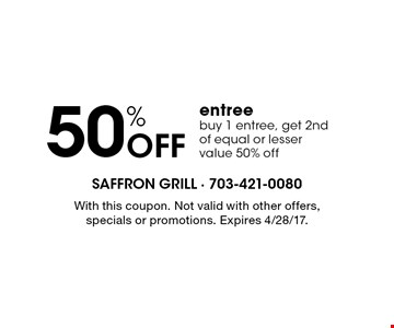 50% Off entree buy 1 entree, get 2nd of equal or lesser value 50% off. With this coupon. Not valid with other offers, specials or promotions. Expires 4/28/17.
