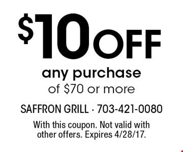 $10 Off any purchase of $70 or more. With this coupon. Not valid with other offers. Expires 4/28/17.