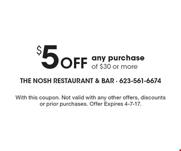 $5 off any purchase of $30 or more. With this coupon. Not valid with any other offers, discounts or prior purchases. Offer Expires 4-7-17.