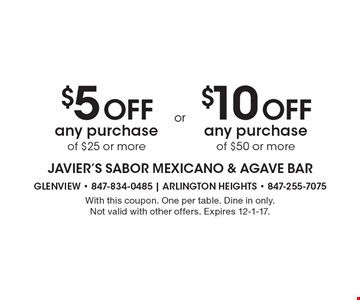 $5 Off any purchase of $25 or more or $10 Off any purchase of $50 or more. With this coupon. One per table. Dine in only. Not valid with other offers. Expires 12-1-17.