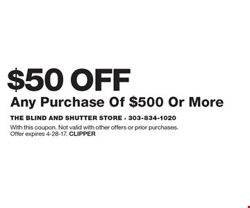 $50 OFF Any Purchase Of $500 Or More. With this coupon. Not valid with other offers or prior purchases.Offer expires 4-28-17. Clipper