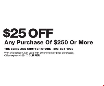$25 OFF Any Purchase Of $250 Or More. With this coupon. Not valid with other offers or prior purchases.Offer expires 4-28-17. Clipper