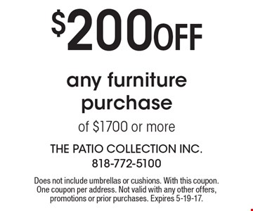 $200 Off any furniture purchase of $1700 or more. Does not include umbrellas or cushions. With this coupon. One coupon per address. Not valid with any other offers, promotions or prior purchases. Expires 5-19-17.