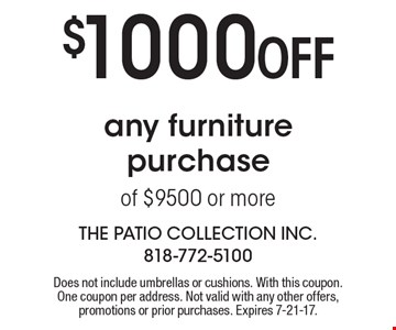 $1000 Off any furniture purchase of $9500 or more. Does not include umbrellas or cushions. With this coupon. One coupon per address. Not valid with any other offers, promotions or prior purchases. Expires 7-21-17.