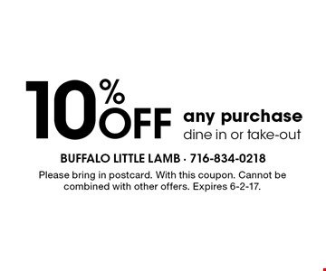 10% Off any purchase. Dine in or take-out. Please bring in postcard. With this coupon. Cannot be combined with other offers. Expires 6-2-17.