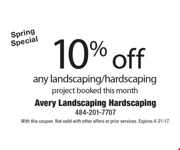 Spring Special. 10% off any landscaping/hardscaping project booked this month. With this coupon. Not valid with other offers or prior services. Expires 4-21-17.
