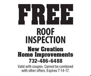 Free Roof Inspection. Valid with coupon. Cannot be combined with other offers. Expires 7-14-17.