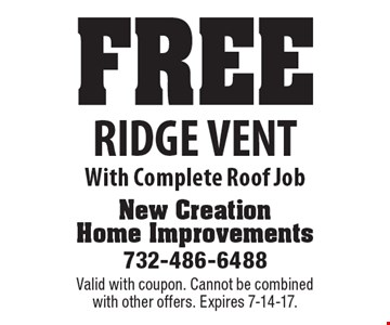 Free Ridge Vent With Complete Roof Job. Valid with coupon. Cannot be combined with other offers. Expires 7-14-17.