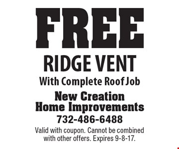 Free Ridge Vent With Complete Roof Job. Valid with coupon. Cannot be combined with other offers. Expires 9-8-17.