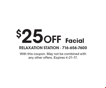 $25 Off Facial. With this coupon. May not be combined with any other offers. Expires 4-21-17.