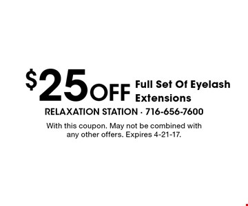 $25 Off Full Set Of Eyelash Extensions. With this coupon. May not be combined with any other offers. Expires 4-21-17.