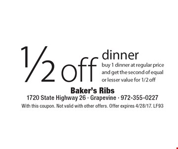 1/2 off dinner. Buy 1 dinner at regular price and get the second of equal or lesser value for 1/2 off. With this coupon. Not valid with other offers. Offer expires 4/28/17. LF93