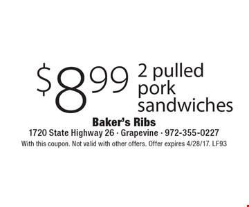 $8.99 2 pulled pork sandwiches. With this coupon. Not valid with other offers. Offer expires 4/28/17. LF93
