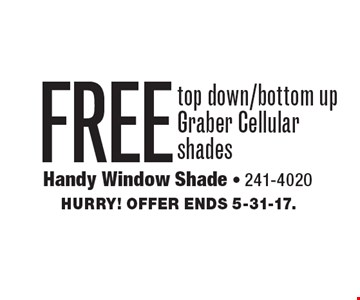 FREE top down/bottom up Graber Cellular shades. Hurry! Offer ends 5-31-17.