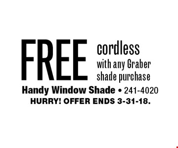FREE cordless with any Graber shade purchase. Hurry! Offer ends 3-31-18.