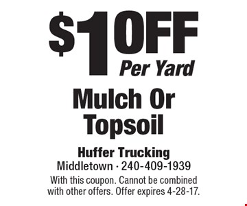 $1 Off Per Yard Mulch Or Topsoil. With this coupon. Cannot be combined with other offers. Offer expires 4-28-17.