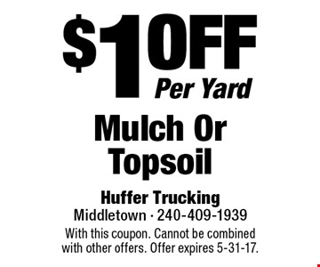 $1 off Per Yard Mulch Or Topsoil. With this coupon. Cannot be combined with other offers. Offer expires 5-31-17.