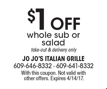 $1 off whole sub or salad. Take-out & delivery only. With this coupon. Not valid with other offers. Expires 4/14/17.