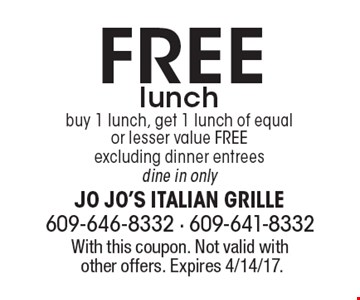 Free lunch. Buy 1 lunch, get 1 lunch of equal or lesser value free. Excluding dinner entrees. Dine in only. With this coupon. Not valid with other offers. Expires 4/14/17.