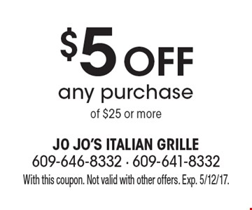 $5 off any purchase of $25 or more. With this coupon. Not valid with other offers. Exp. 5/12/17.