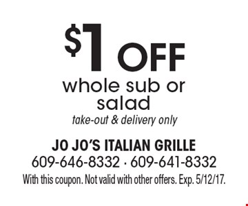 $1 off whole sub or salad. Take-out & delivery only. With this coupon. Not valid with other offers. Exp. 5/12/17.