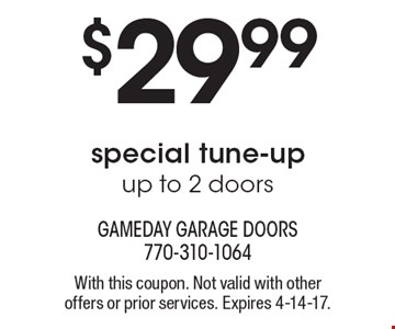 $29.99 special tune-up, up to 2 doors. With this coupon. Not valid with other offers or prior services. Expires 4-14-17.