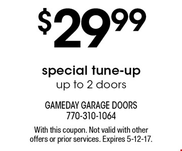 $29.99 special tune-up. Up to 2 doors. With this coupon. Not valid with other offers or prior services. Expires 5-12-17.