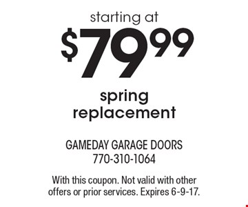 Spring replacement starting at $79.99. With this coupon. Not valid with other offers or prior services. Expires 6-9-17.