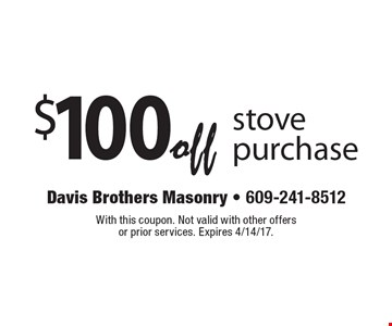 $100 off stove purchase. With this coupon. Not valid with other offers or prior services. Expires 4/14/17.