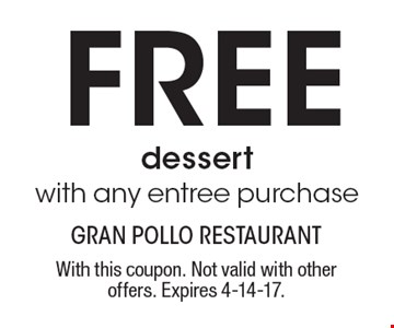 Free Dessert With Any Entree Purchase. With this coupon. Not valid with other offers. Expires 4-14-17.