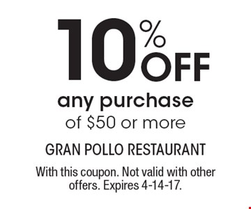 10% Off Any Purchase Of $50 Or More. With this coupon. Not valid with other offers. Expires 4-14-17.
