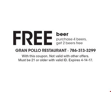 Free Beer Purchase 4 Beers, Get 2 Beers Free. With this coupon. Not valid with other offers. Must be 21 or older with valid ID. Expires 4-14-17.