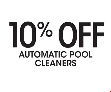 10% Off AUTOMATIC POOL CLEANERS.