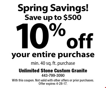 Spring Savings! Save up to $500 10% off your entire purchase min. 40 sq. ft. purchase. With this coupon. Not valid with other offers or prior purchases. Offer expires 4-28-17.
