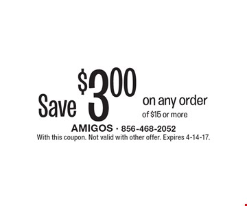 Save $3.00 on any order of $15 or more. With this coupon. Not valid with other offer. Expires 4-14-17.