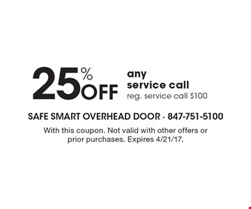 25% Off any service call reg. service call $100. With this coupon. Not valid with other offers or prior purchases. Expires 4/21/17.