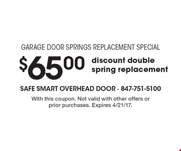 garage door springs replacement special $65.00discount double spring replacement. With this coupon. Not valid with other offers or prior purchases. Expires 4/21/17.