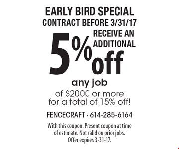 Early Bird SpecialContract before 3/31/17Receive anAdditional 5% off any jobof $2000 or morefor a total of 15% off!. With this coupon. Present coupon at time of estimate. Not valid on prior jobs. Offer expires 3-31-17.
