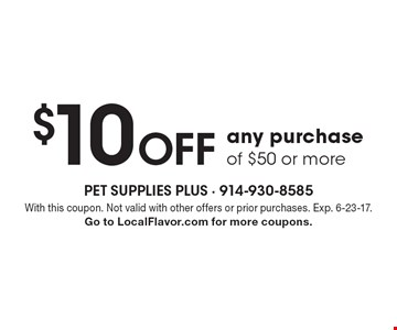 $10 off any purchase of $50 or more. With this coupon. Not valid with other offers or prior purchases. Exp. 6-23-17. Go to LocalFlavor.com for more coupons.