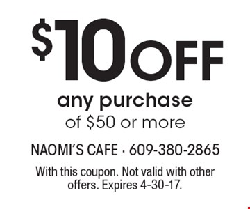 $10 Off any purchase of $50 or more. With this coupon. Not valid with other offers. Expires 4-14-17.
