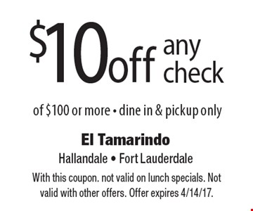 $10 off any check of $100 or more - dine in & pickup only. With this coupon. not valid on lunch specials. Not valid with other offers. Offer expires 4/14/17.