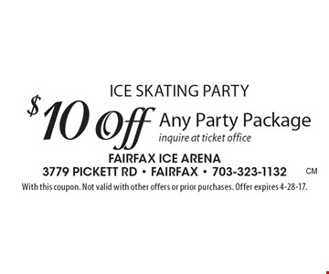 Ice skating party. $10 off any party package inquire at ticket office. With this coupon. Not valid with other offers or prior purchases. Offer expires 4-28-17.