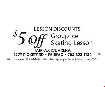 Lesson discounts. $5 off group ice skating lesson. With this coupon. Not valid with other offers or prior purchases. Offer expires 4-28-17.