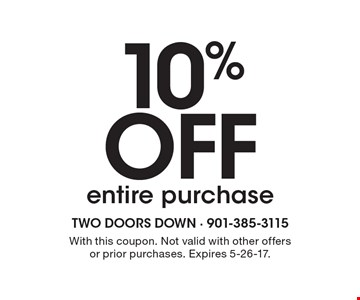 10% OFF entire purchase. With this coupon. Not valid with other offers or prior purchases. Expires 5-26-17.