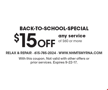 Back-To-School-Special. $15 Off Any Service Of $60 Or More. With this coupon. Not valid with other offers or prior services. Expires 9-22-17.