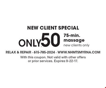 New Client Special. Only $50 75-Min. Massage. New clients only. With this coupon. Not valid with other offers or prior services. Expires 9-22-17.