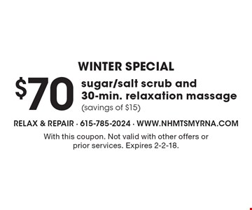 winter Special $70 sugar/salt scrub and 30-min. relaxation massage.  (savings of $15). With this coupon. Not valid with other offers or prior services. Expires 2-2-18.